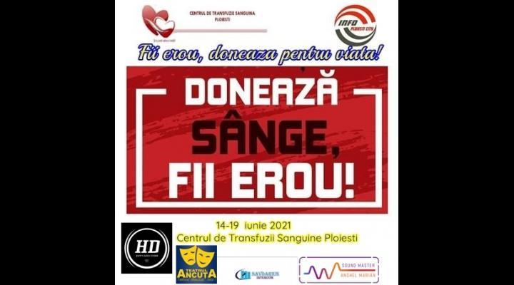 """""""Fii erou, salvează vieţi"""", o campanie umanitară de donat sânge, la Ploieşti"""