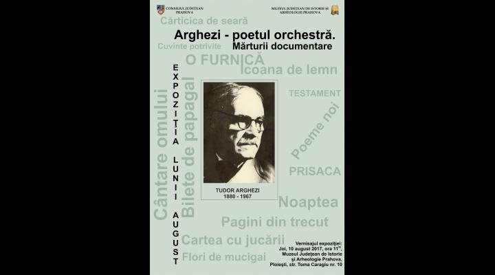 """Expoziţia lunii """"Arghezi – poetul orchestră"""", la  Muzeul Judeţean de Istorie şi Arheologie Prahova"""