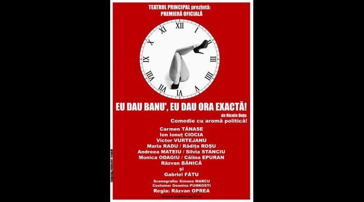 Comedia politică EU DAU BANU', EU DAU ORA EXACTĂ! se joacă dumincă la Ploiești! Vino și ocupă un loc în sala Casei de Cultură a Sindicatelor!