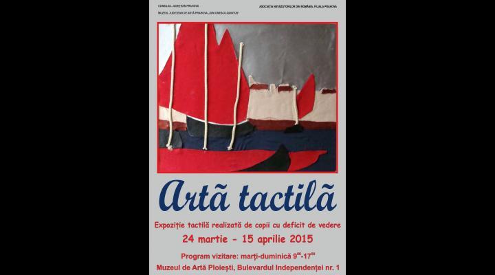 EXPOZITIE DE ARTA TACTILA, IN PLOIESTI