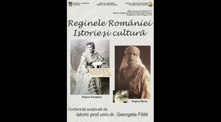 Află totul despre Reginele României de la conferința organizată de Muzeul Judeţean de Istorie şi Arheologie Prahova