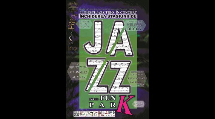 "CONCERT ""Jazz in the Fun..K PARK"", la Închiderea Stagiunii de JAZZ"